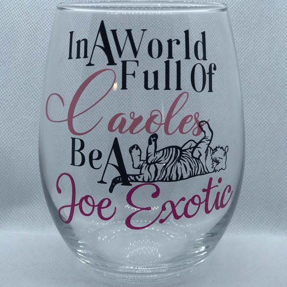 Pretty Penny Customs Other - In A World Full Of Caroles Be A Joe Exotic Glass
